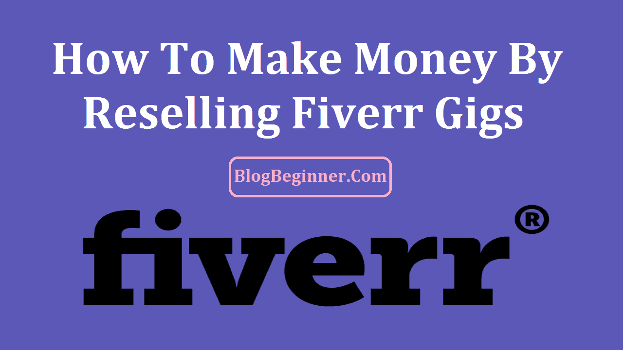 How To Make Money By Reselling Fiverr Gigs