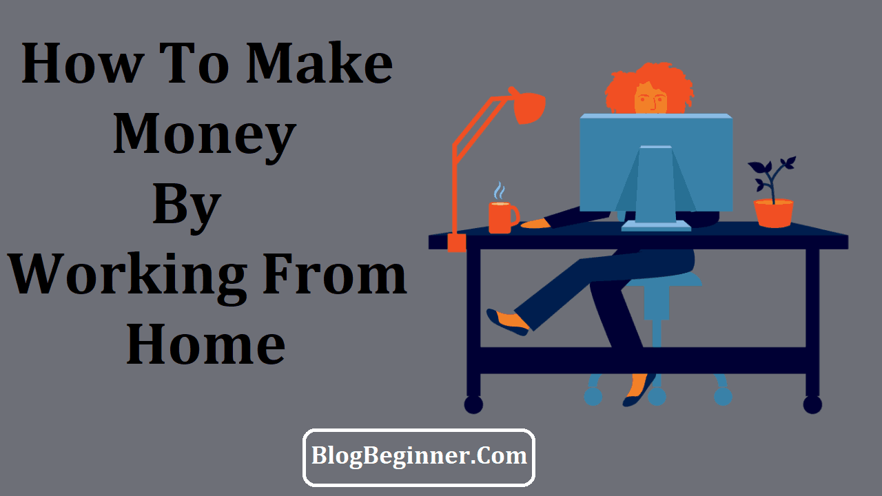 How To Make Money By Working From Home