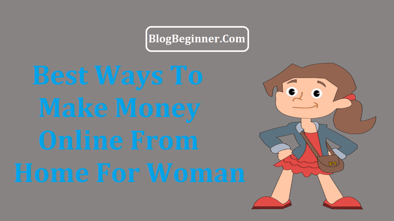 How To Make Money Online From Home For Woman