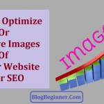 How To Optimize Or Improve Images Of Your Blog For SEO