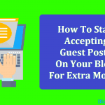 How To Start Accepting Guest Posts On Your Blog For Extra Money