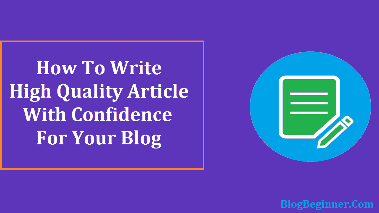 How To Write High Quality Article With Confidence For Your Blog