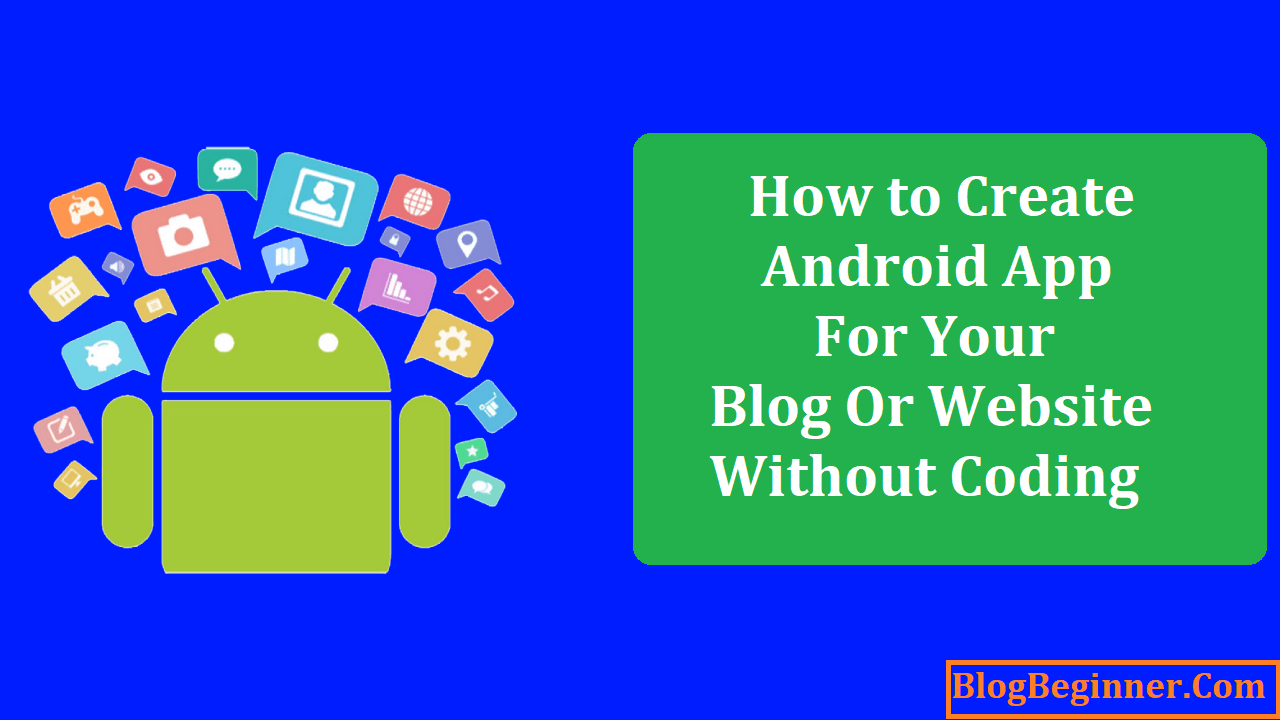 How to Create Android App for Your Blog Or Website Without Coding