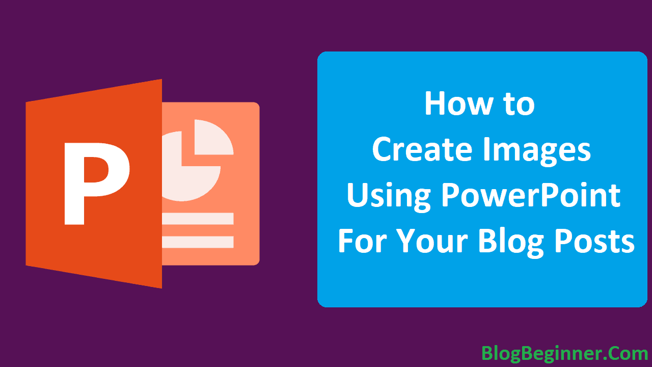 How to Create Images Using PowerPoint For Your Blog Posts