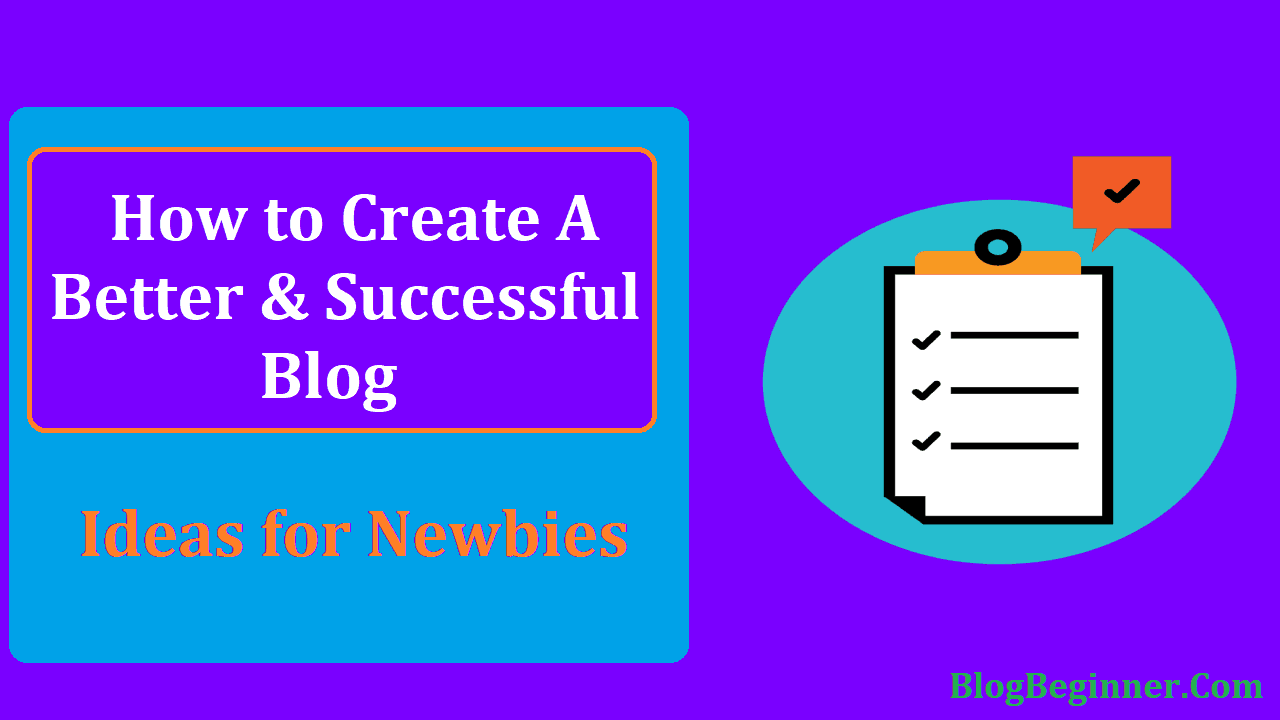 How to Create a Better Successful Blog Ideas for Newbies