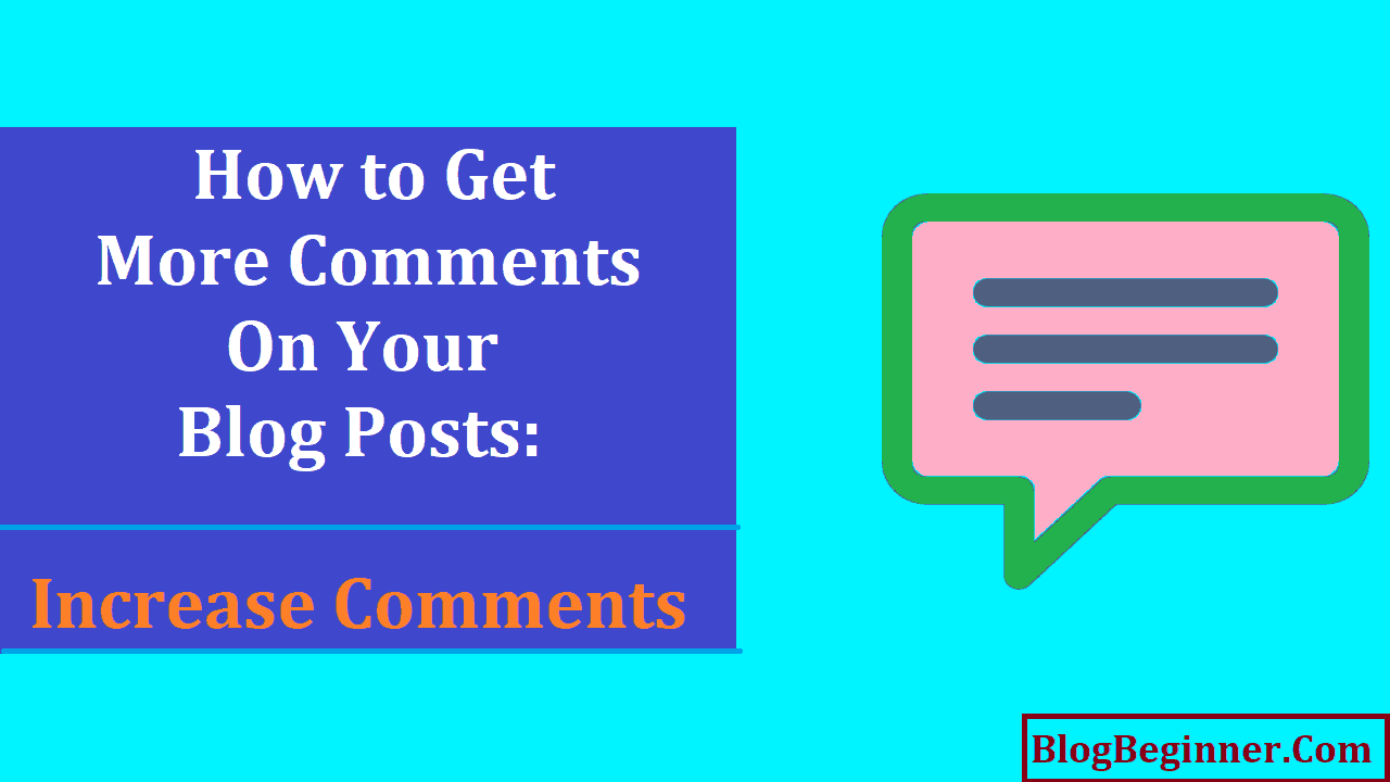 How to Get More Comments on Your Blog Posts Increase Comments