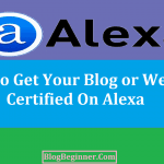 How to Get Your Blog or Website Certified On Alexa: The Complete Guide