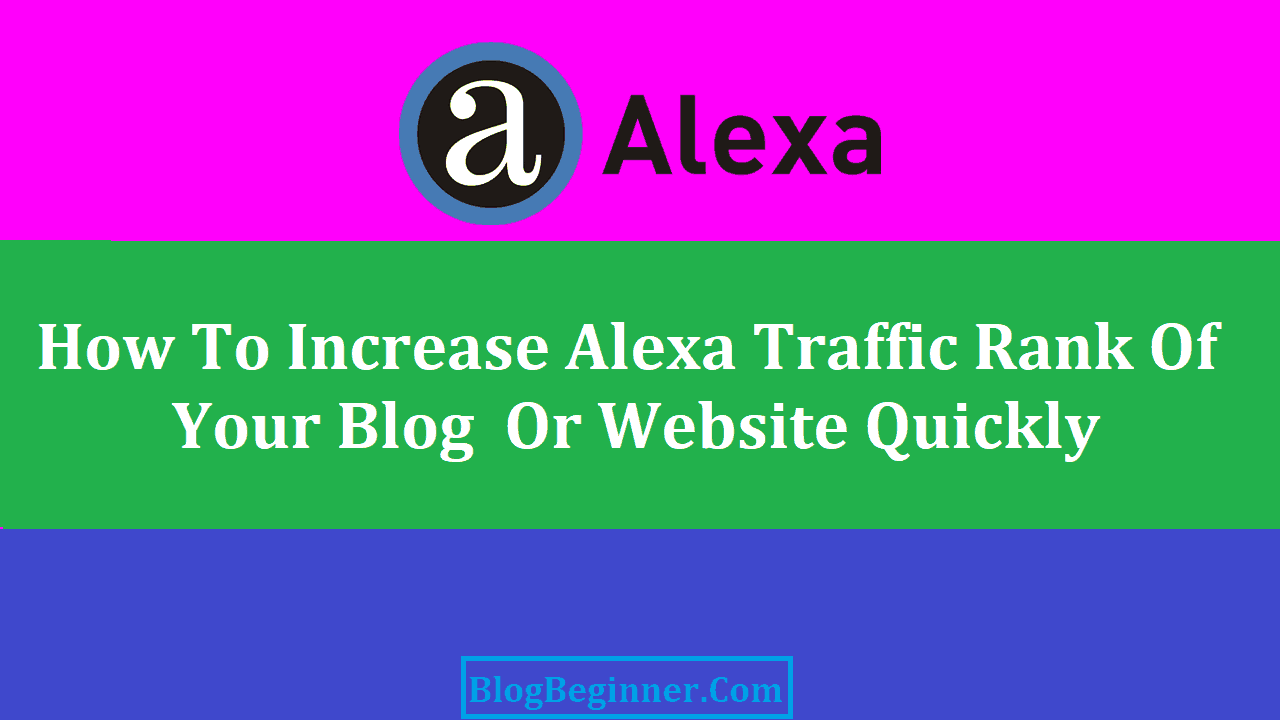 How to Improve and Increase Alexa Traffic Rank of Your Blog Quickly