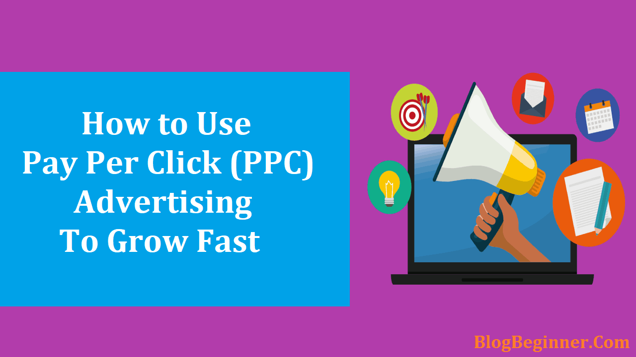 How to Use Pay Per Click Advertising to Grow Your Business