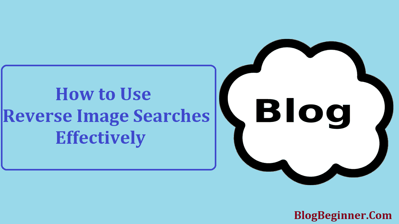 How to Use Reverse Image Searches Effectively For Your Blog Image