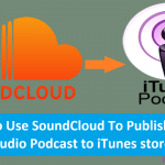 How to Use SoundCloud to Publish Your Audio Podcast to iTunes store