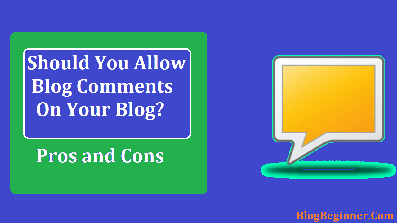 Should You Allow Blog Comments on Your Blog Pros and Cons