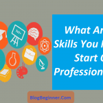 What Are The Skills You Need to Start Own Professional Blog?