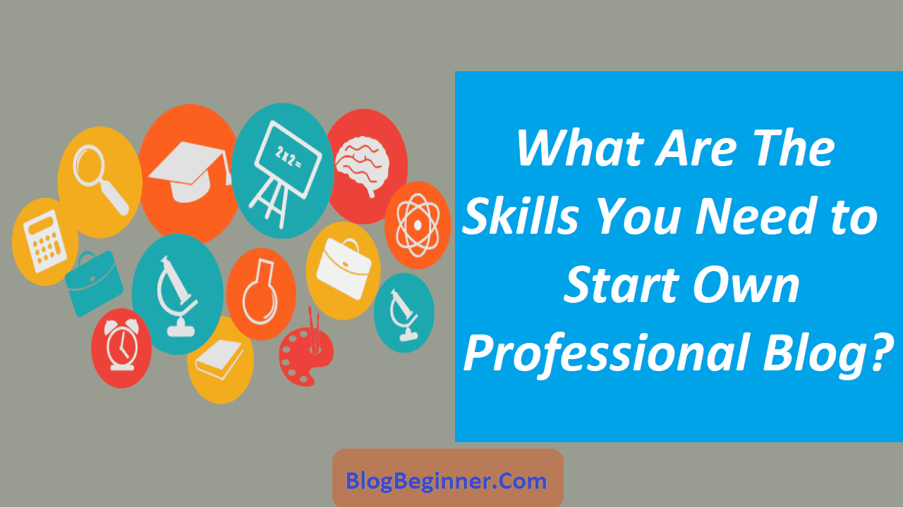 Skills You Need to Start Own Professional Blog