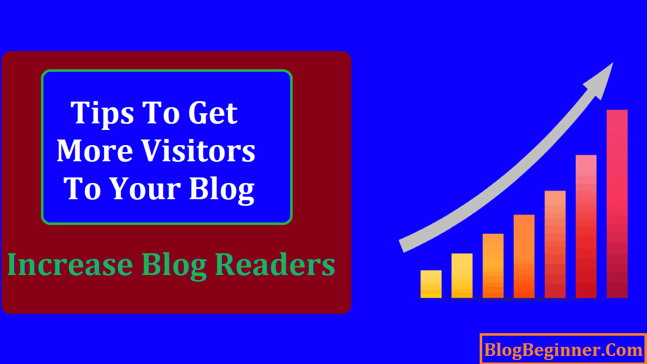 Tips to Get More Visitors to Your Blog and Increase Blog Readers