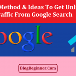 11 Useful Method & Ideas To Get Unlimited Traffic From Google Search