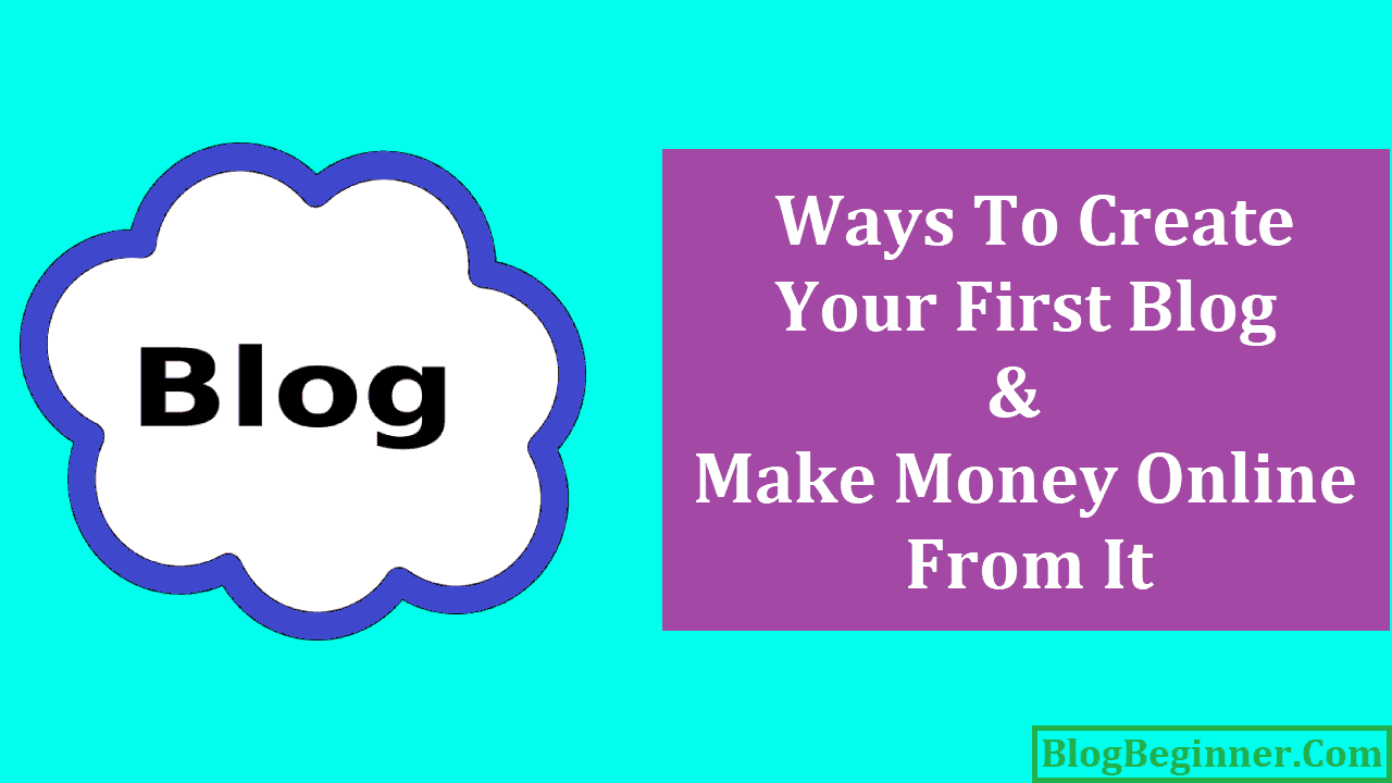 Ways to Create Your First Blog and Make Money Online From It