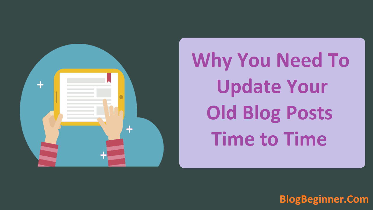 Why You Need To Update Your old Blog Posts Time to Time