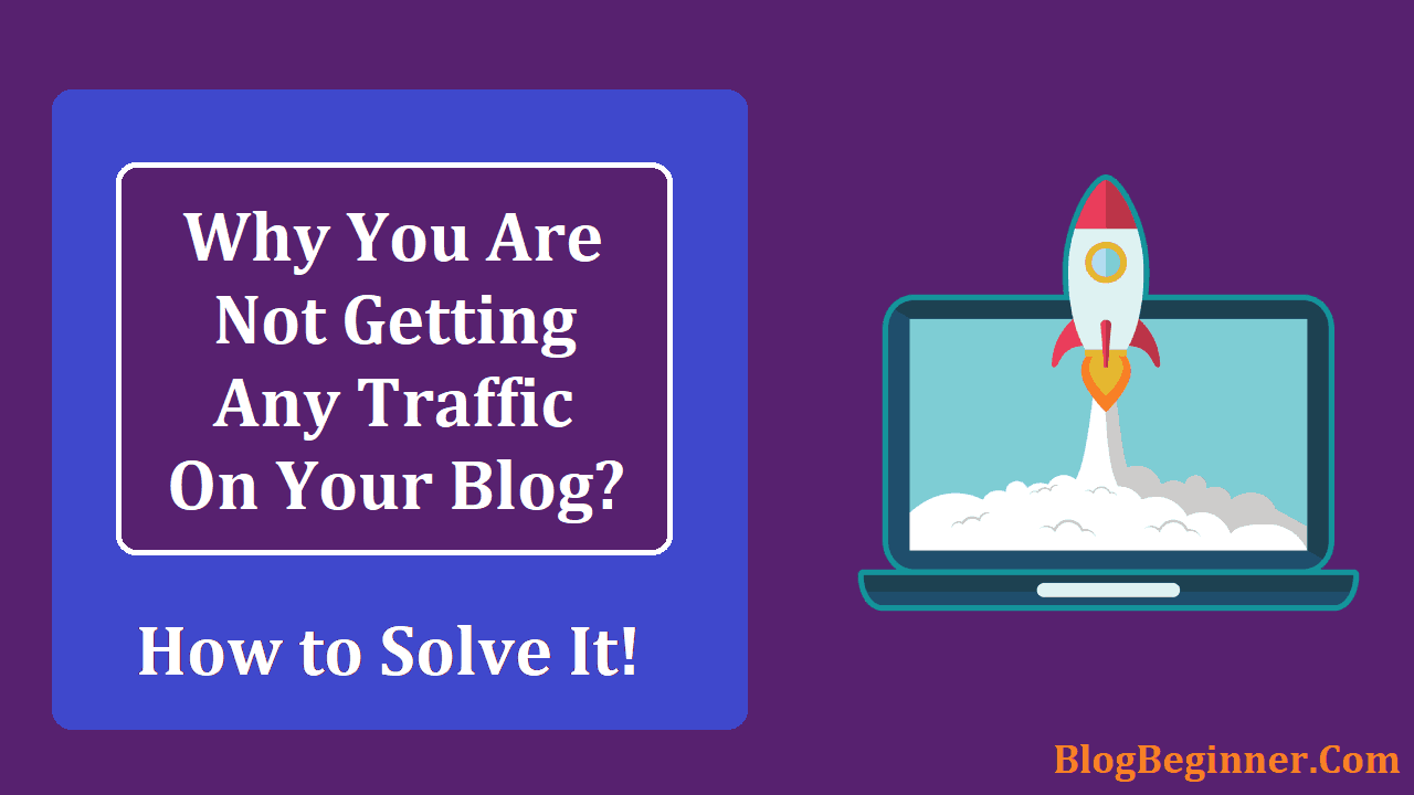 Why You are Not Getting Any Traffic on Your Blog How to Solve It!