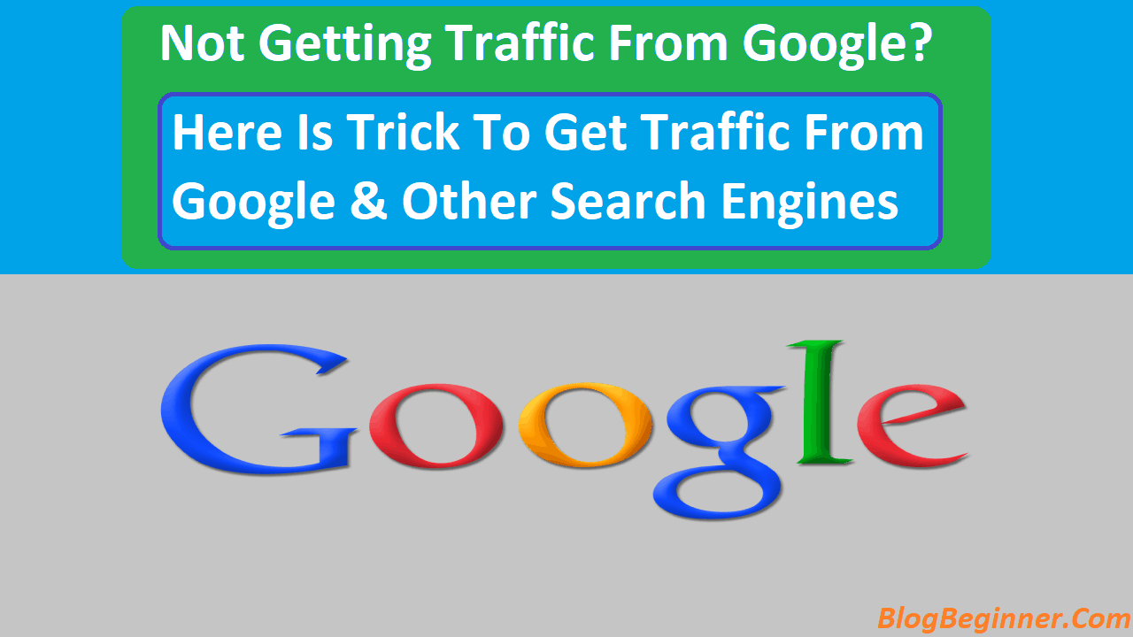 Why Your Blog is Not Getting Traffic From Google How To Get Traffic