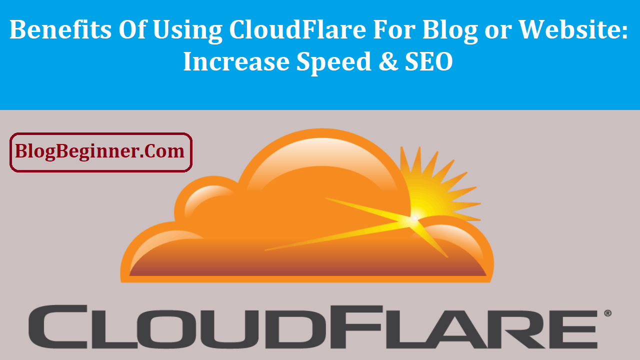 Benefits of Using CloudFlare For Blog or Website