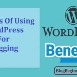Top 6 Benefits of Using WordPress to Create Blog/Site for Blogging
