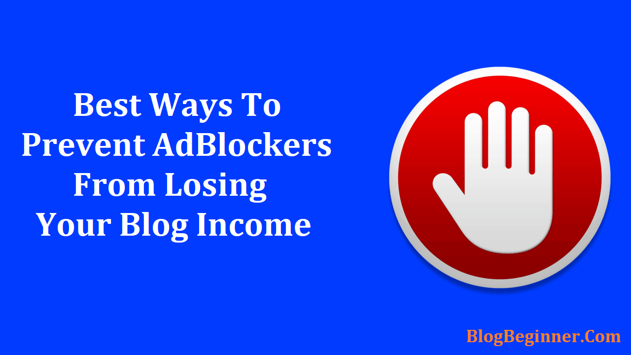 Best Ways to Prevent AdBlockers from Losing Your Blog Income