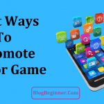 Top 8 Best Ways to Promote Your App or Game: Get Free Downloads