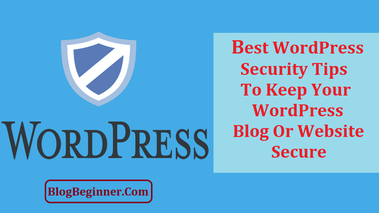 Best WordPress Security Tips to Keep Your Blog webSite Secure