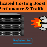 How Dedicated Hosting Boost Website Traffic & Perfomance: Benefits