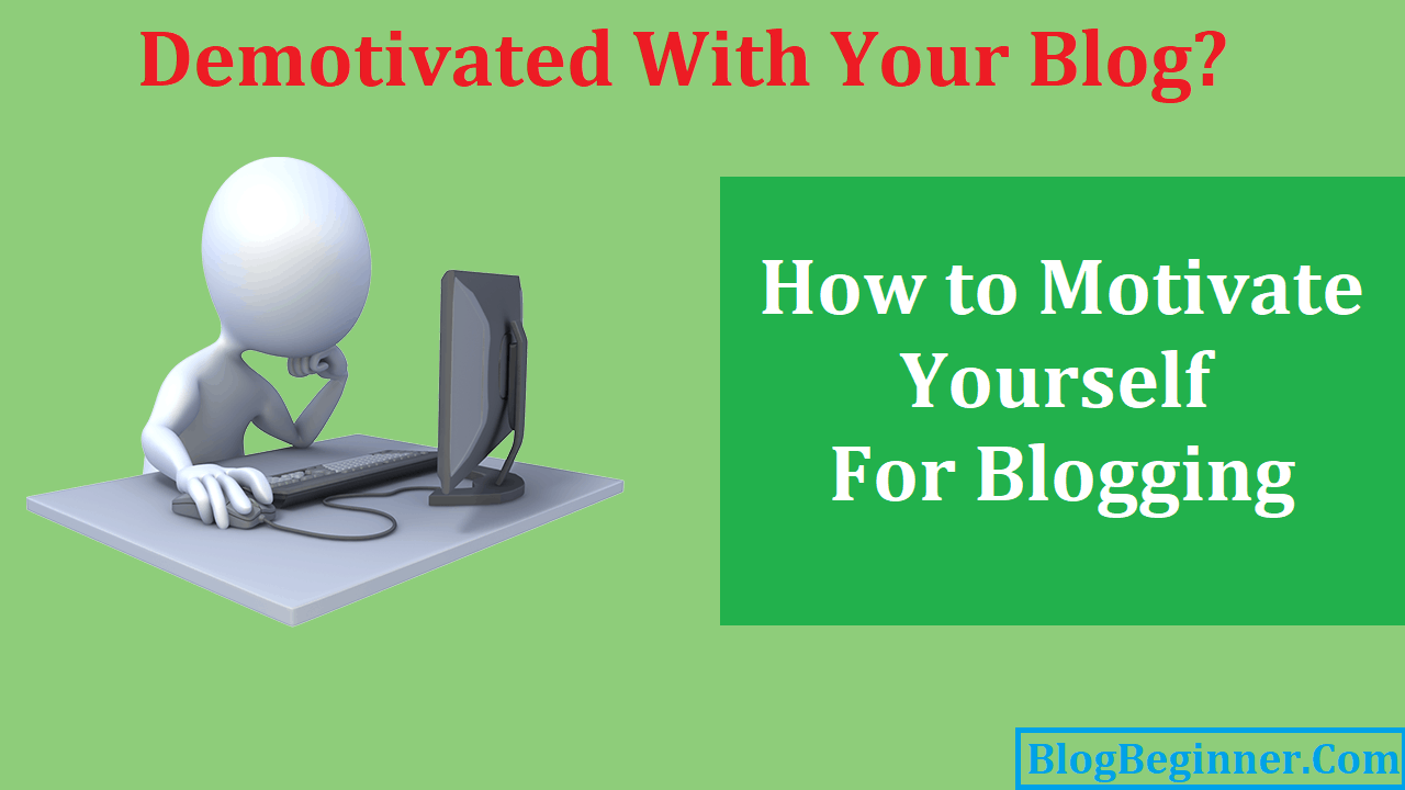 Demotivated With Your Blog How to Motivate Yourself For Blogging