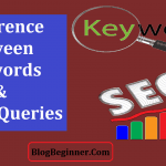 What is The Difference Between Keywords & Search Queries? For SEO