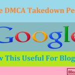 Google DMCA Takedown Penalty: How This Useful For Bloggers