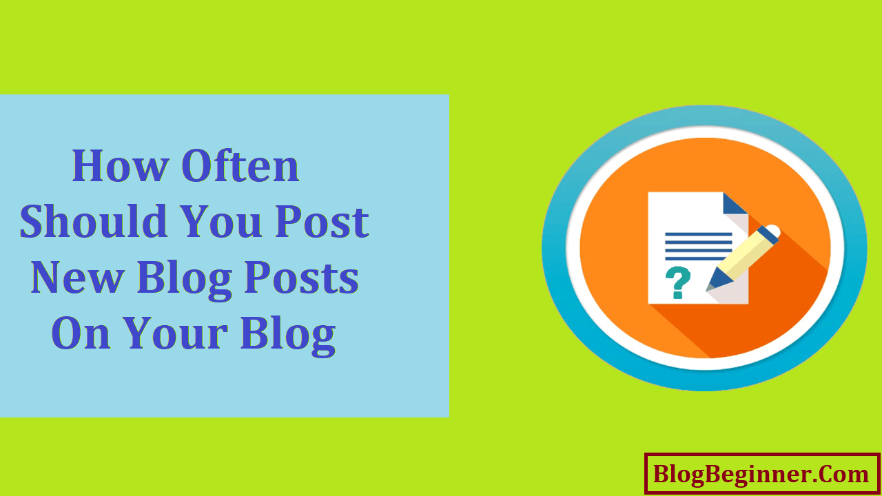 How Often Should You Post New Blog Posts On Your Blog