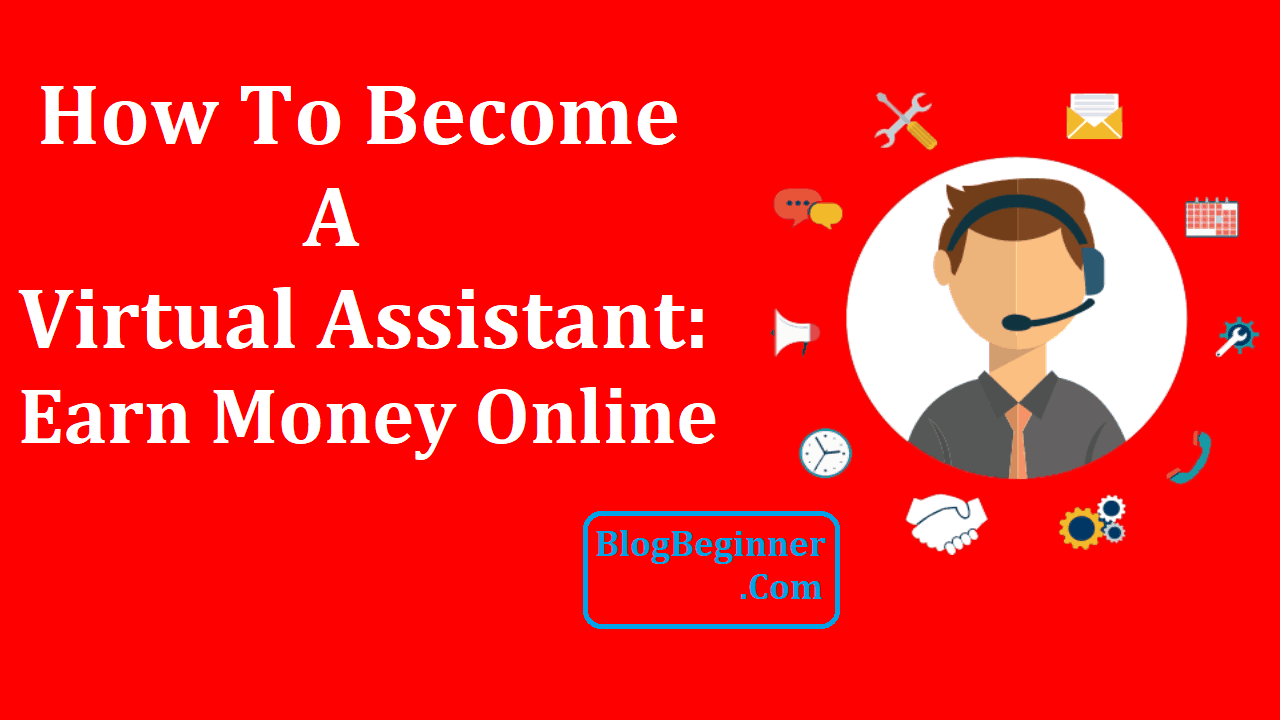 How To Become A Virtual Assistant Earn Money