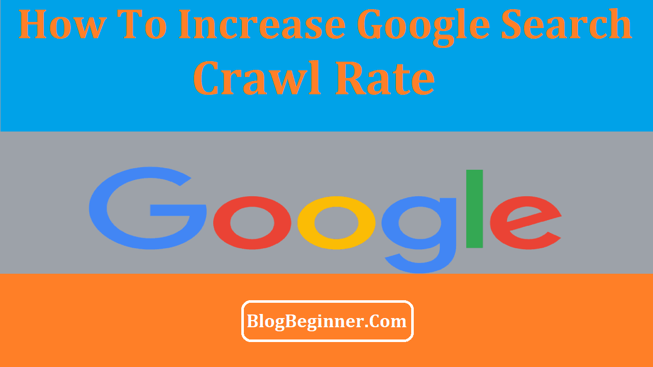 How To Increase Google Search Crawl Rate