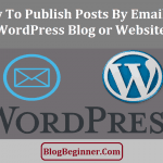 How To Publish Posts By Email on Your WordPress Blog or Website