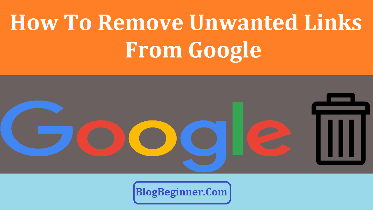 How To Remove Unwanted Links From Google
