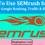How To Use SEMrush for SEO to Increase Google Ranking, Traffic & Revenue