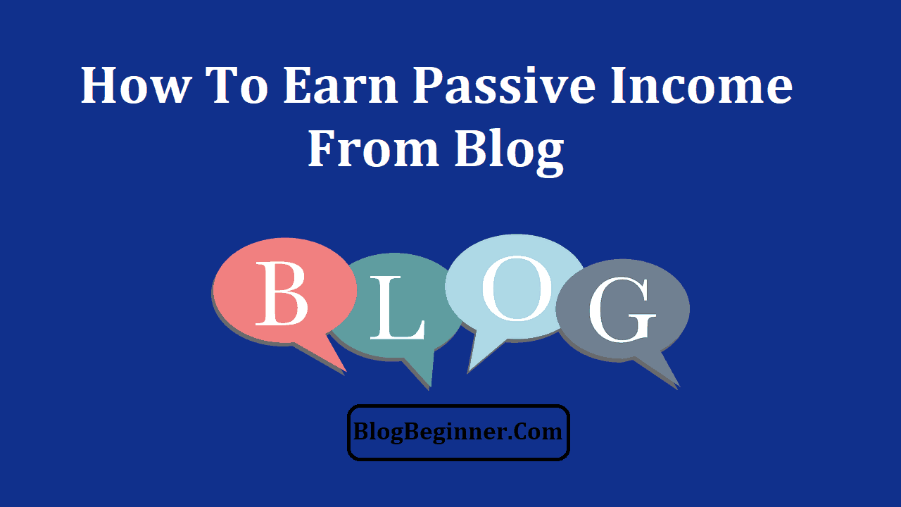 How to Earn Passive Income From Blog