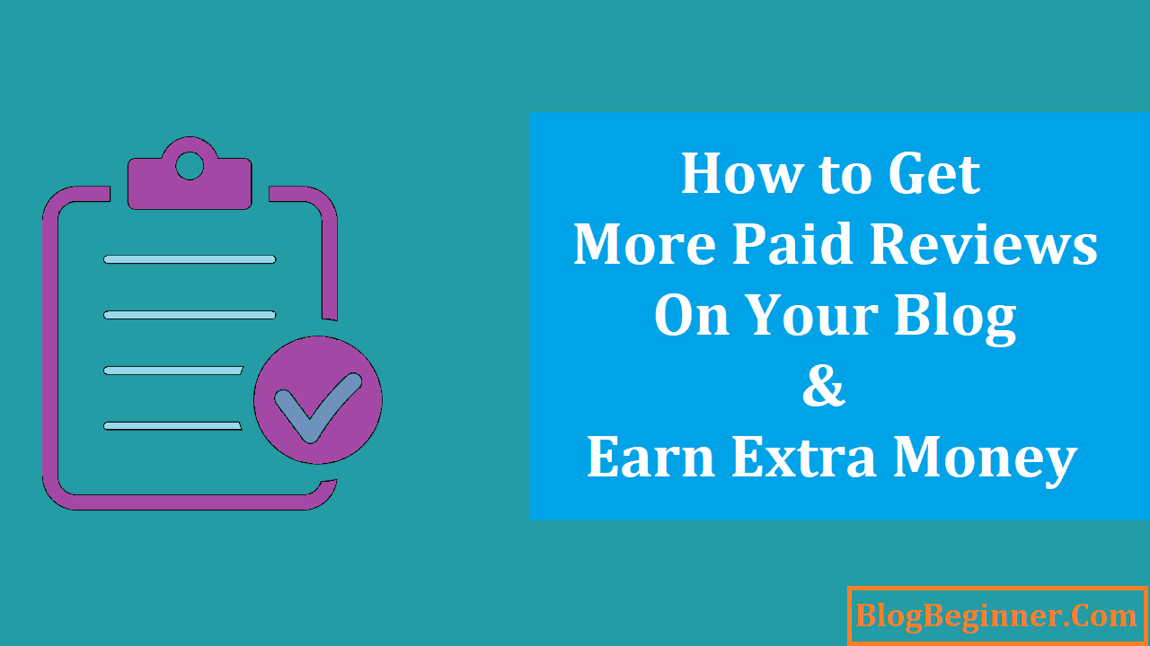 How to Get More Paid Reviews on Your Blog Earn Extra Money