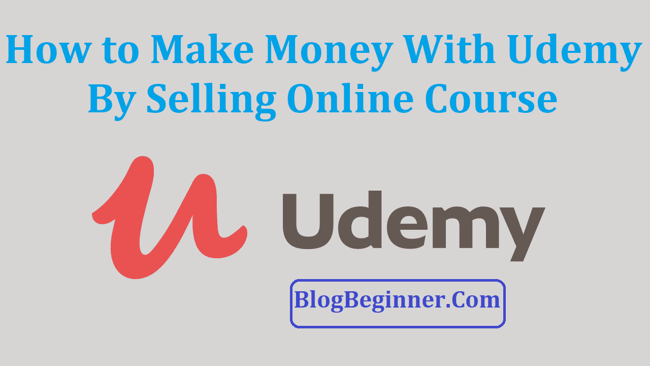 How to Make Money With Udemy by Selling Course
