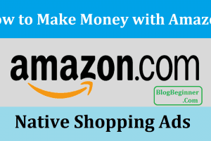 How to Make Money with Amazon Native Shopping Ads