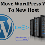 How to Move WordPress Blog or Site to New Host: (Zero Downtime)
