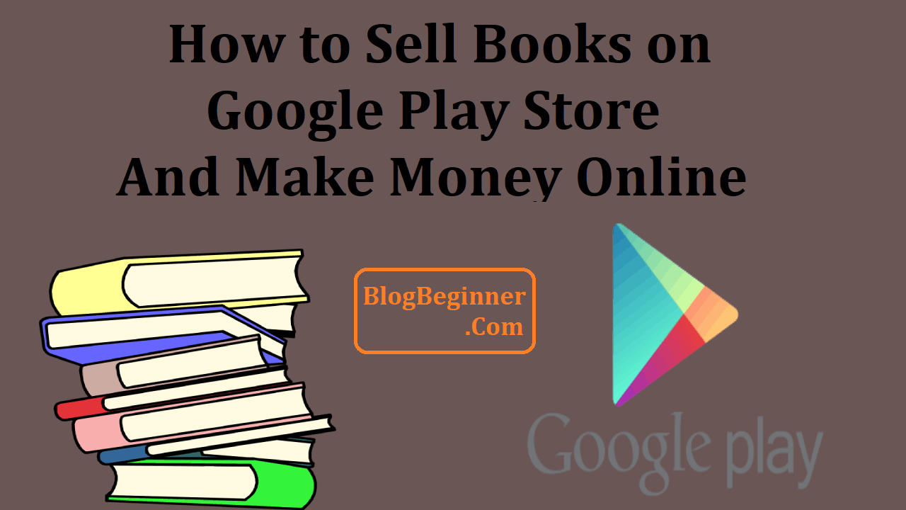 How to Sell Books on Google Play Store And Make Money Online
