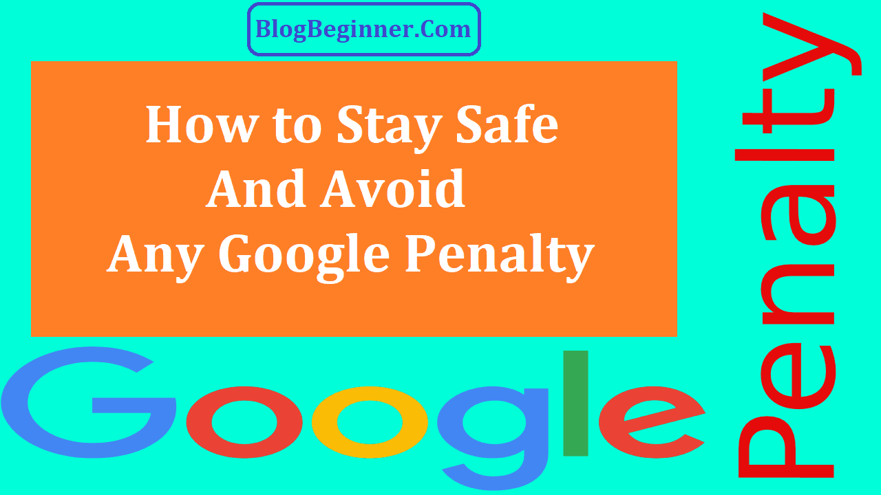 How to Stay Safe and Avoid Google Penalty