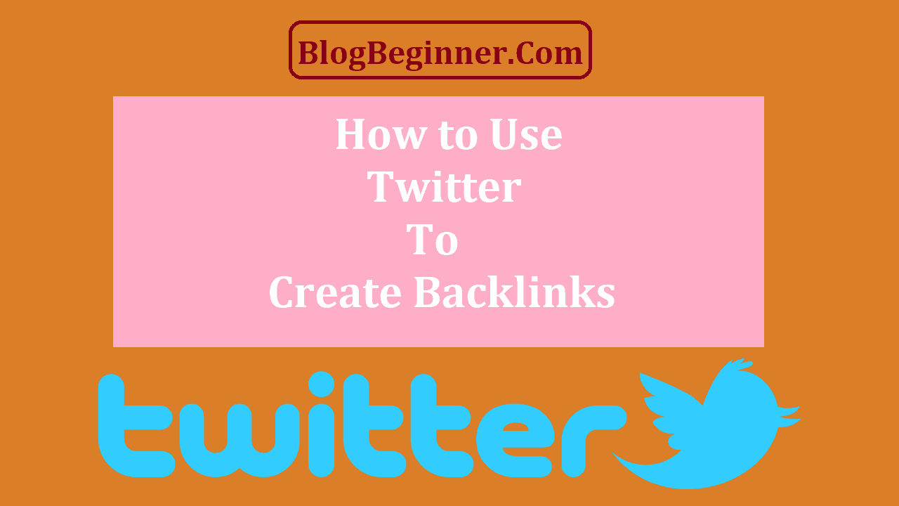 How to Use Twitter To Create Backlinks