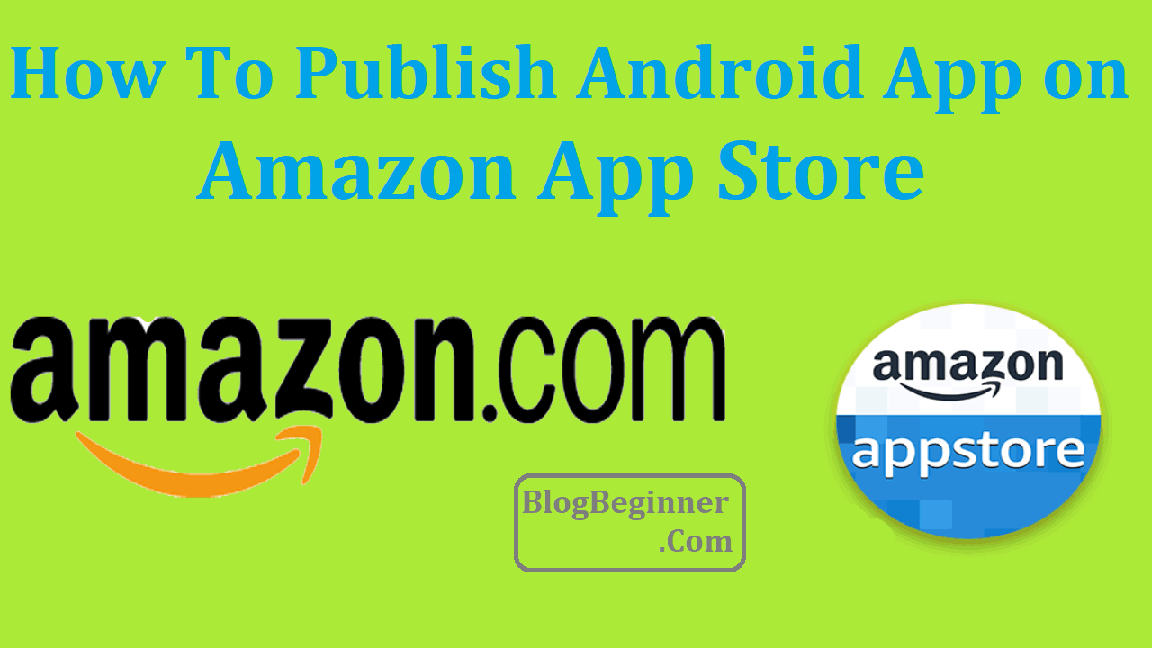 Publish Android App on Amazon App Store and Earn Money