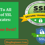 The Ultimate Guide To All Types of SSL Certificates: Which One Best