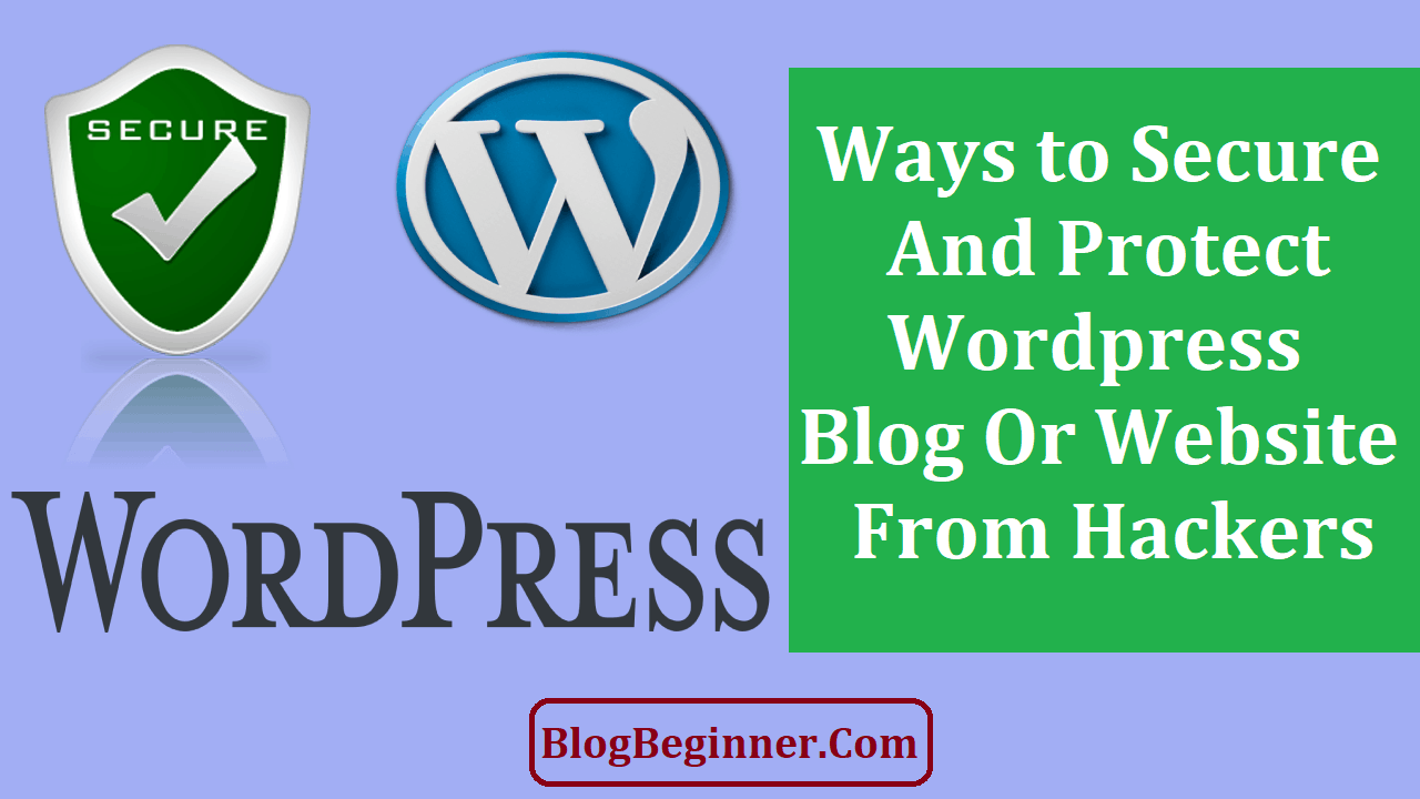 Ways to Secure And Protect wordpress site From Hackers